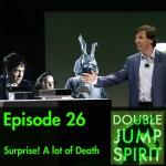 Double Jump Spirit Episode 26: Surprise! A lot of Death
