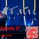 Double Jump Spirit Episode 27: Man of Fail
